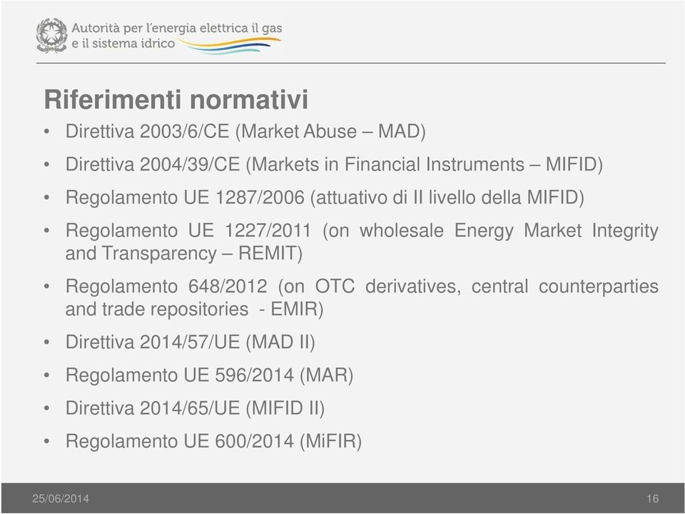 and Transparency REMIT) Regolamento 648/2012 (on OTC derivatives, central counterparties and trade repositories - EMIR)