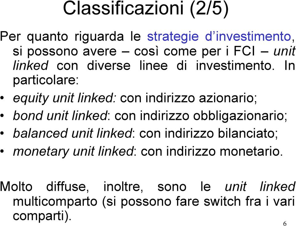 In particolare: equity unit linked: con indirizzo azionario; bond unit linked: con indirizzo obbligazionario;