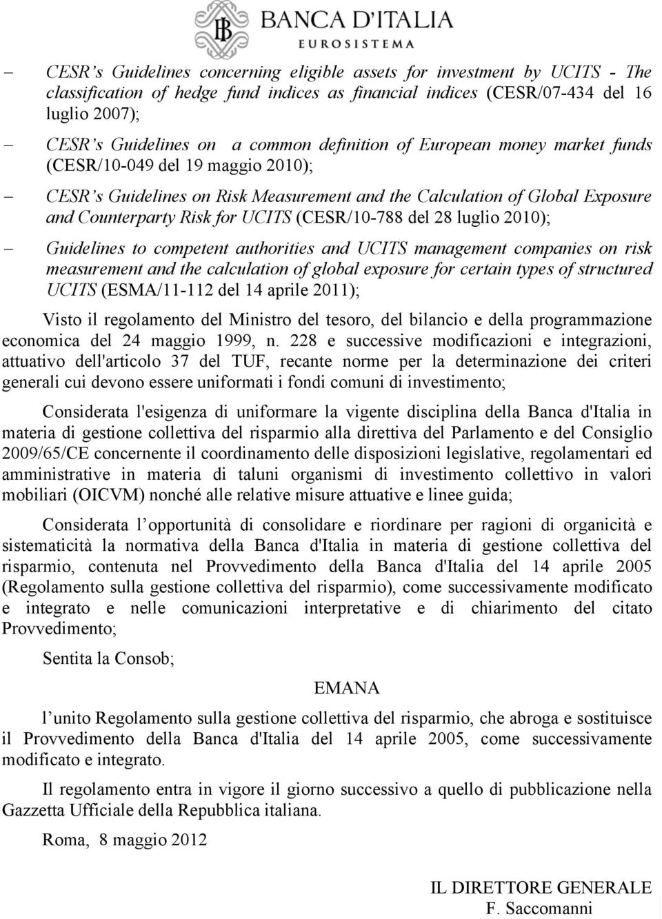 del 28 luglio 2010); Guidelines to competent authorities and UCITS management companies on risk measurement and the calculation of global exposure for certain types of structured UCITS (ESMA/11-112