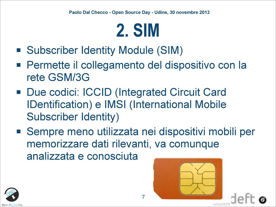 IMSI (International Mobile Subscriber Identity) Sempre meno utilizzata nei