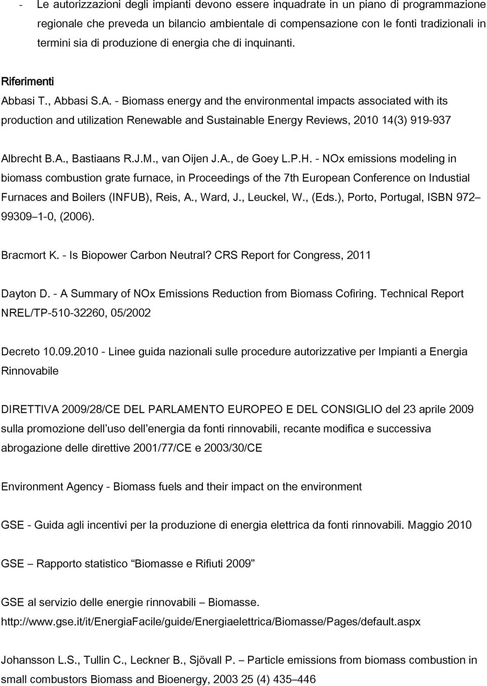 basi T., Abbasi S.A. - Biomass energy and the environmental impacts associated with its production and utilization Renewable and Sustainable Energy Reviews, 2010 14(3) 919-937 Albrecht B.A., Bastiaans R.