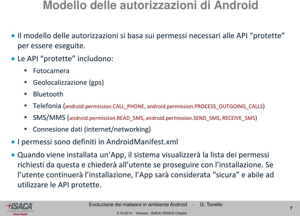 permission.read_sms, android.permission.send_sms, RECEIVE_SMS) Connesione dati (internet/networking) I permessi sono definiti in AndroidManifest.