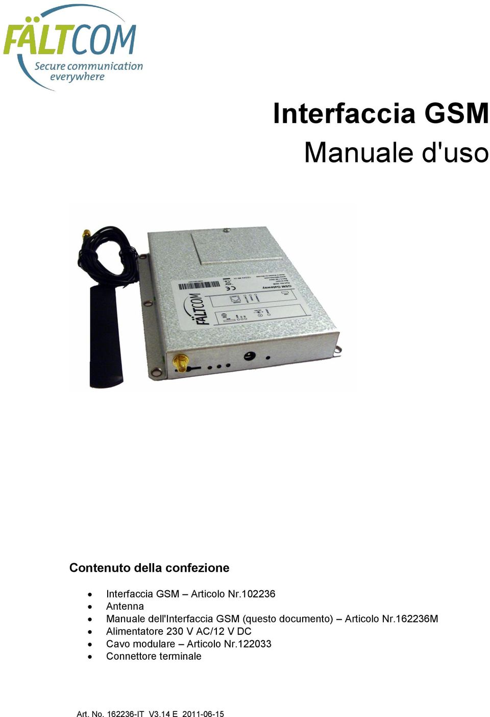 102236 Antenna Manuale dell'interfaccia GSM (questo documento) 162236M