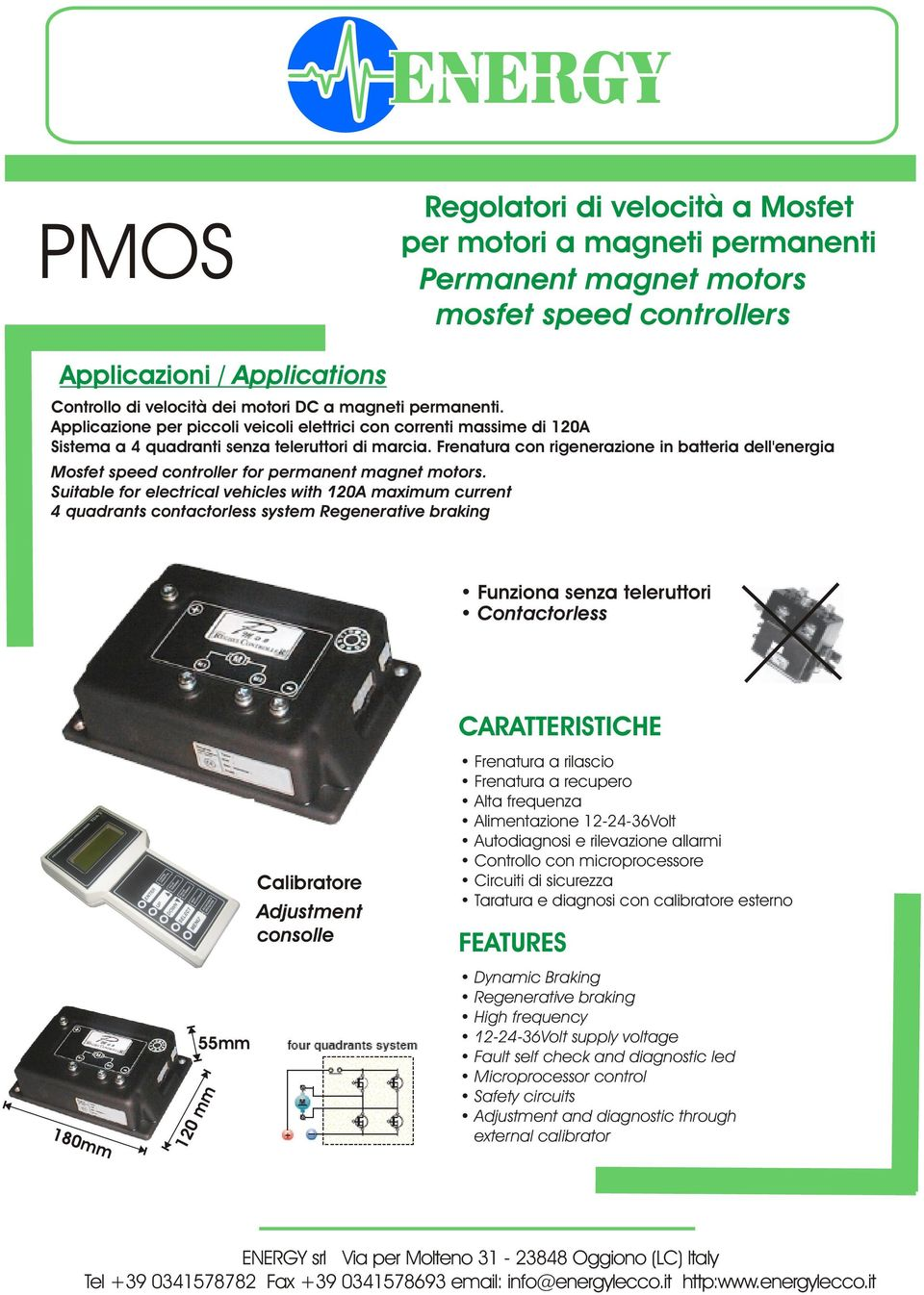 Frenatura con rigenerazione in batteria dell'energia Mosfet speed controller for permanent magnet motors.