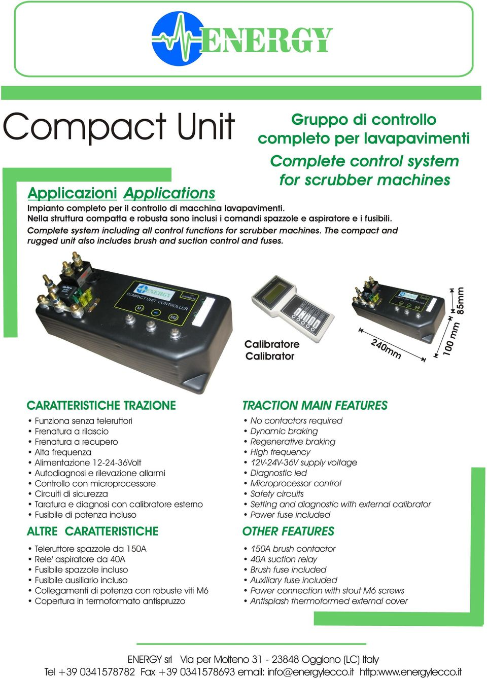 The compact and rugged unit also includes brush and suction control and fuses.