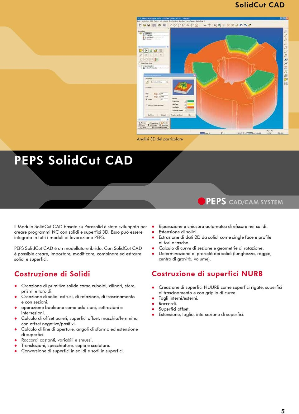 Con SolidCut CAD è possible creare, importare, modificare, combinare ed estrarre solidi e superfici.