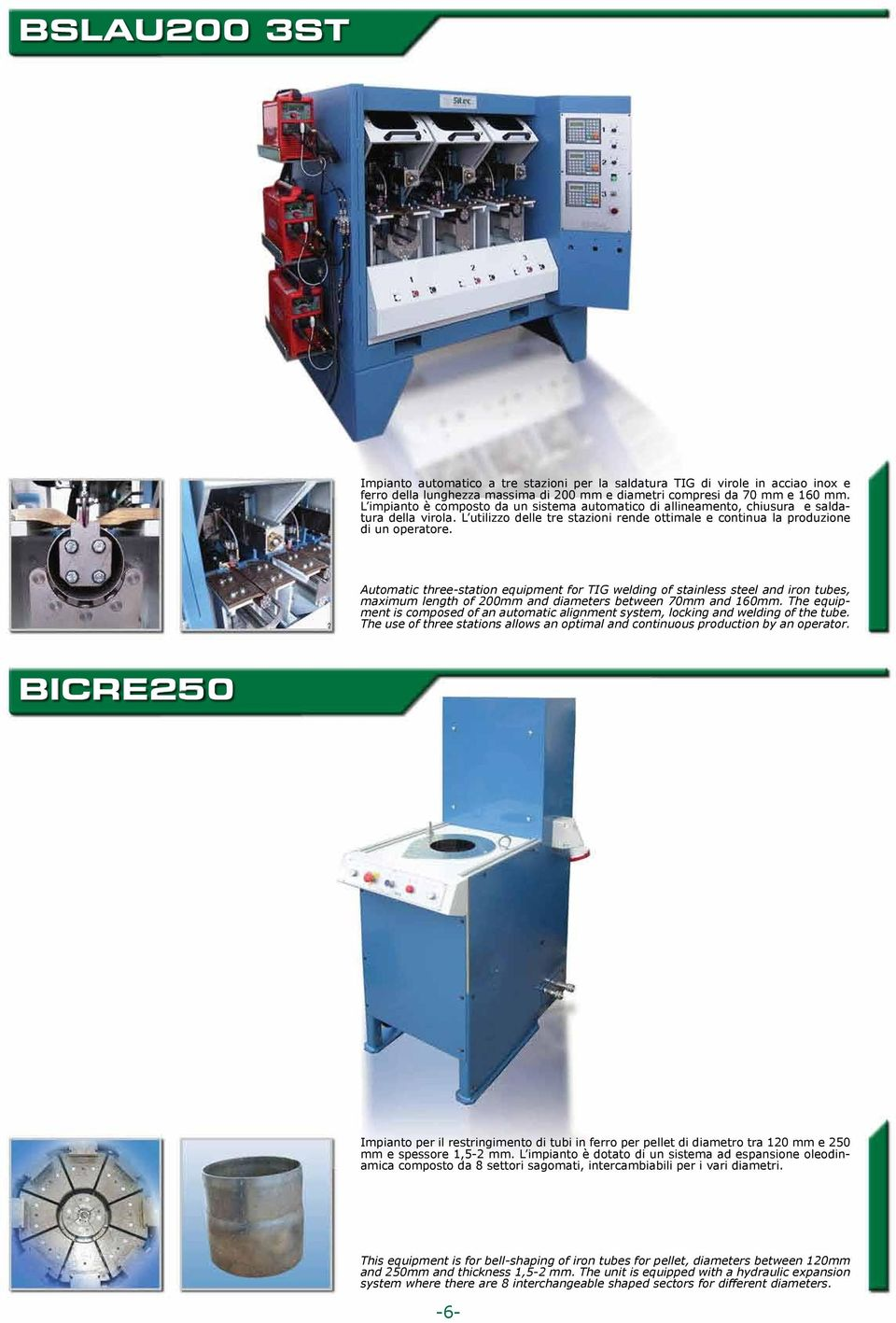 Automatic three-station equipment for TIG welding of stainless steel and iron tubes, maximum length of 200mm and diameters between 70mm and 160mm.