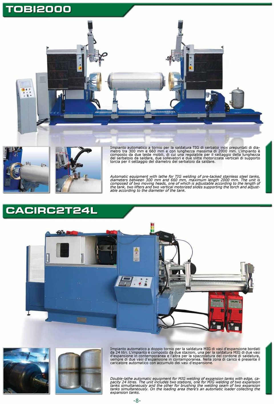 il settaggio del diametro del serbatoio da saldare. Automatic equipment with lathe for TIG welding of pre-tacked stainless steel tanks, diameters between 300 mm and 660 mm, maximum length 2000 mm.