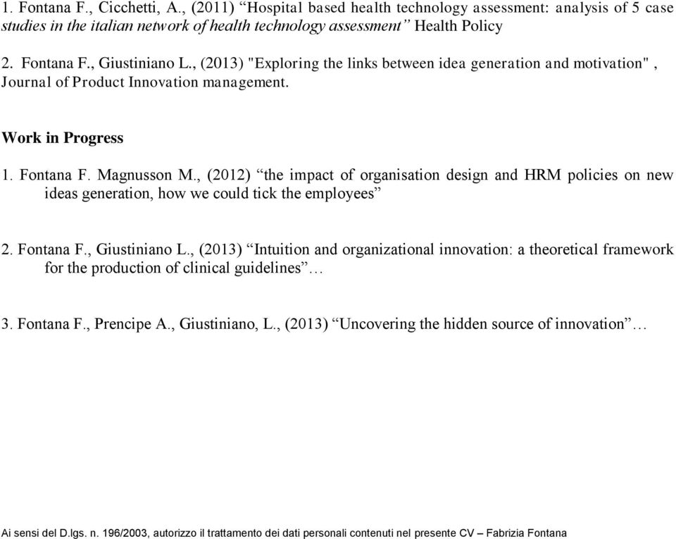 , (2012) the impact of organisation design and HRM policies on new ideas generation, how we could tick the employees 2. Fontana F., Giustiniano L.