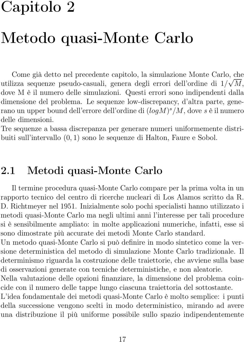 Le sequenze low-discrepancy, d altra parte, generano un upper bound dell errore dell ordine di (logm) s /M, dove s è il numero delle dimensioni.