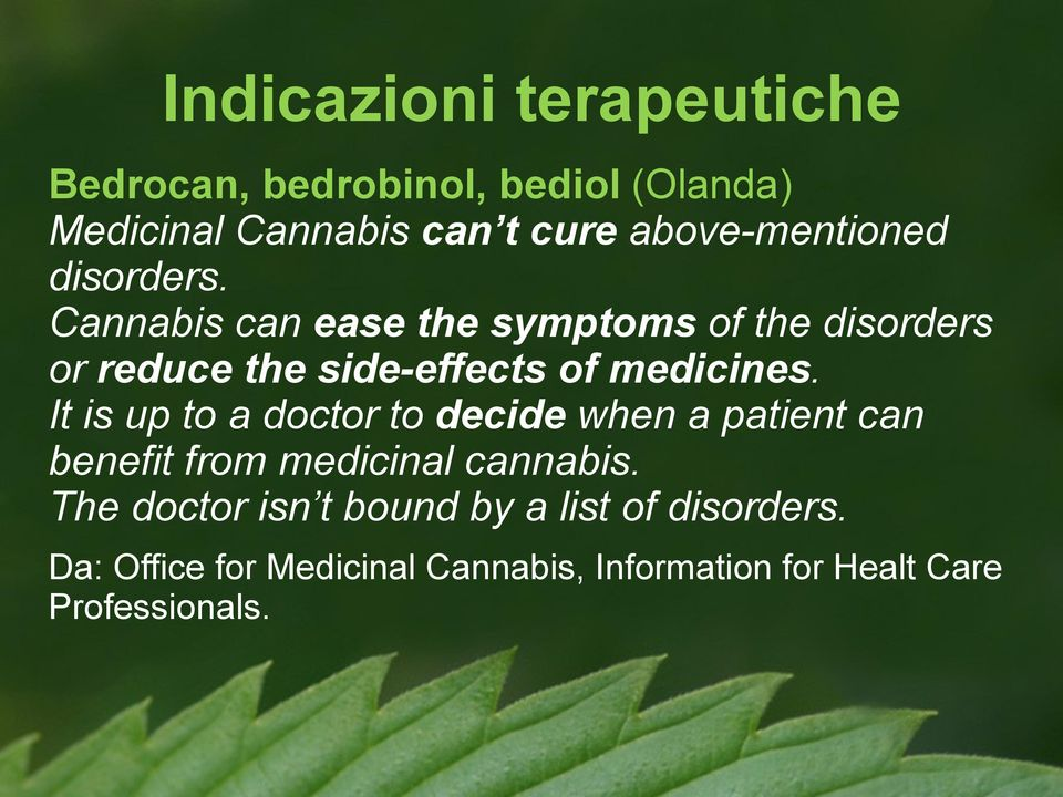 Cannabis can ease the symptoms of the disorders or reduce the side-effects of medicines.