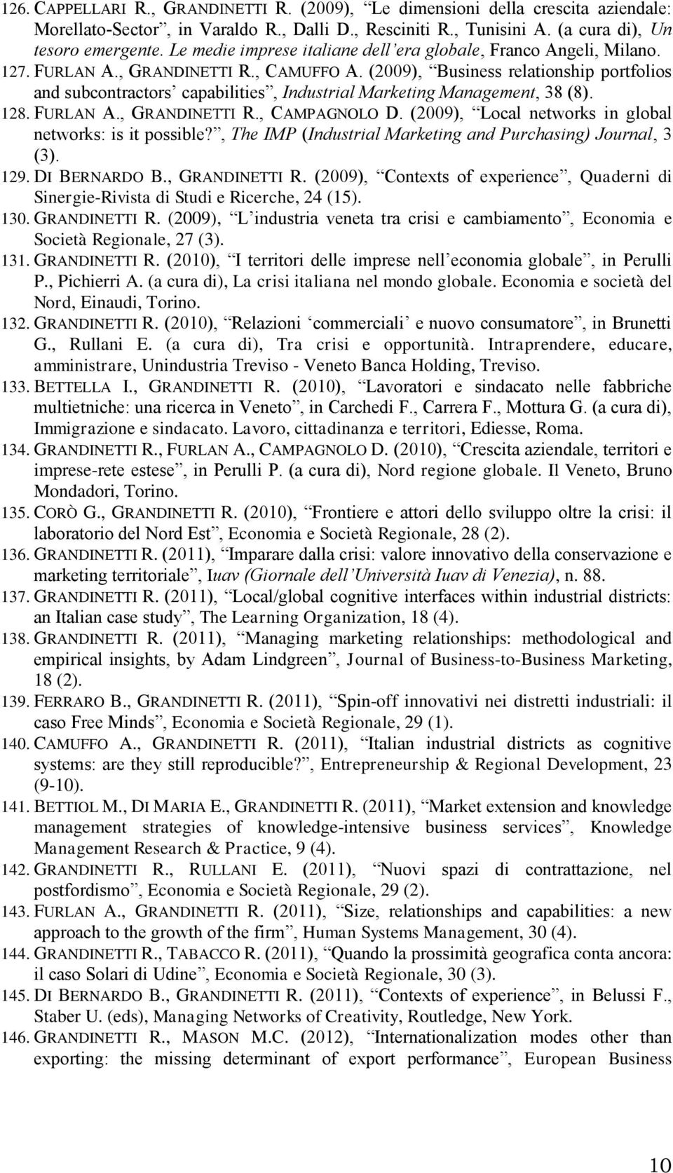 (2009), Business relationship portfolios and subcontractors capabilities, Industrial Marketing Management, 38 (8). 128. FURLAN A., GRANDINETTI R., CAMPAGNOLO D.