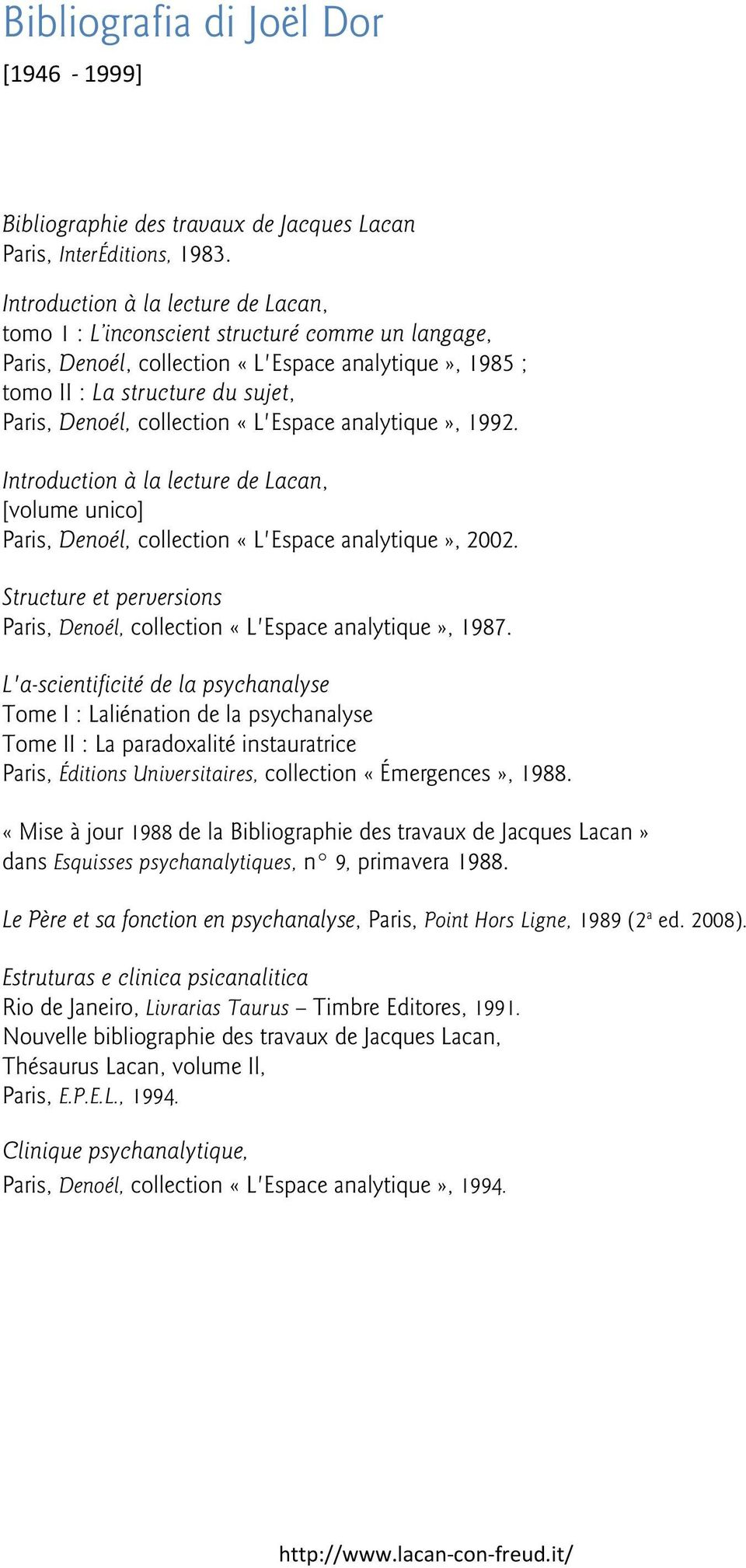 collection «L'Espace analytique», 1992. Introduction à la lecture de Lacan, [volume unico] Paris, Denoél, collection «L'Espace analytique», 2002.