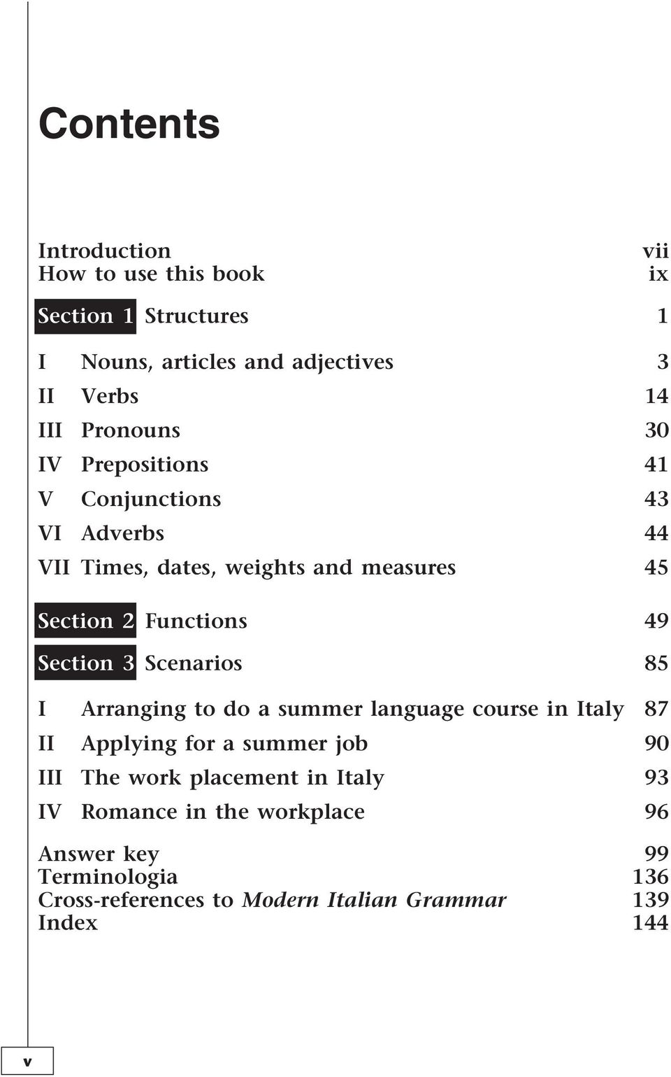 Section 3 Scenarios 85 I Arranging to do a summer language course in Italy 87 II Applying for a summer job 90 III The work