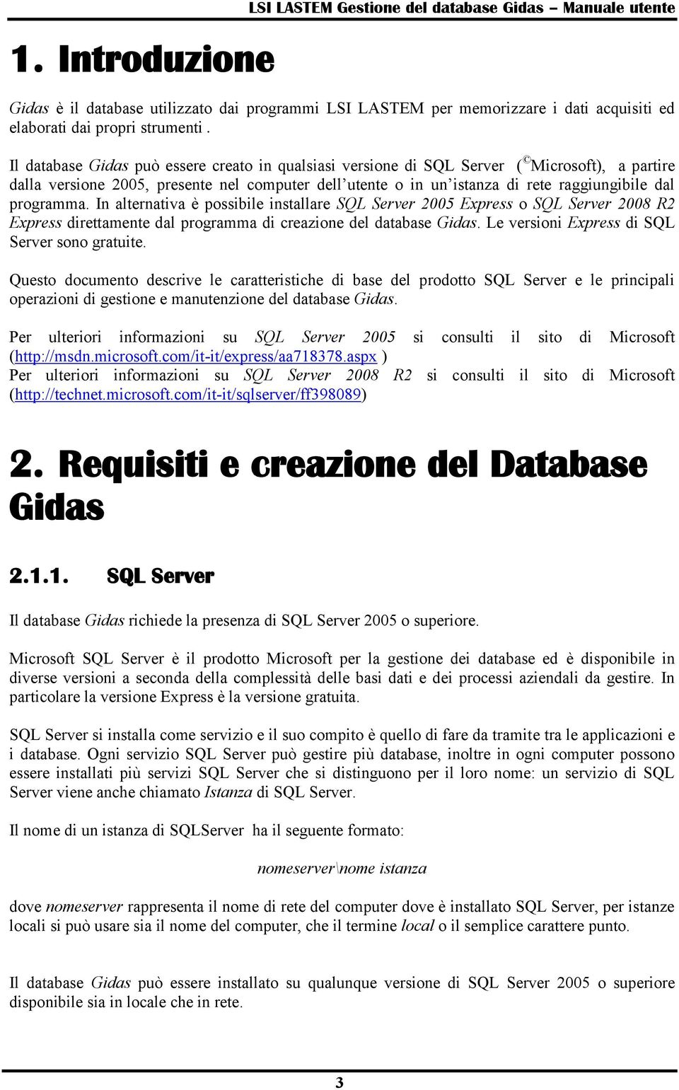 programma. In alternativa è possibile installare SQL Server 2005 Express o SQL Server 2008 R2 Express direttamente dal programma di creazione del database Gidas.