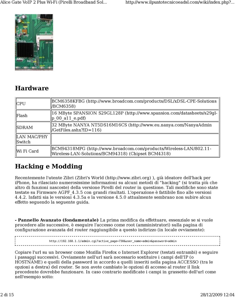 11- Wireless-LAN-Solutions/BCM94318) (Chipset BCM4318) Hacking e Modding Recentemente l'utente Zibri (Zibri's World (http://www.zibri.