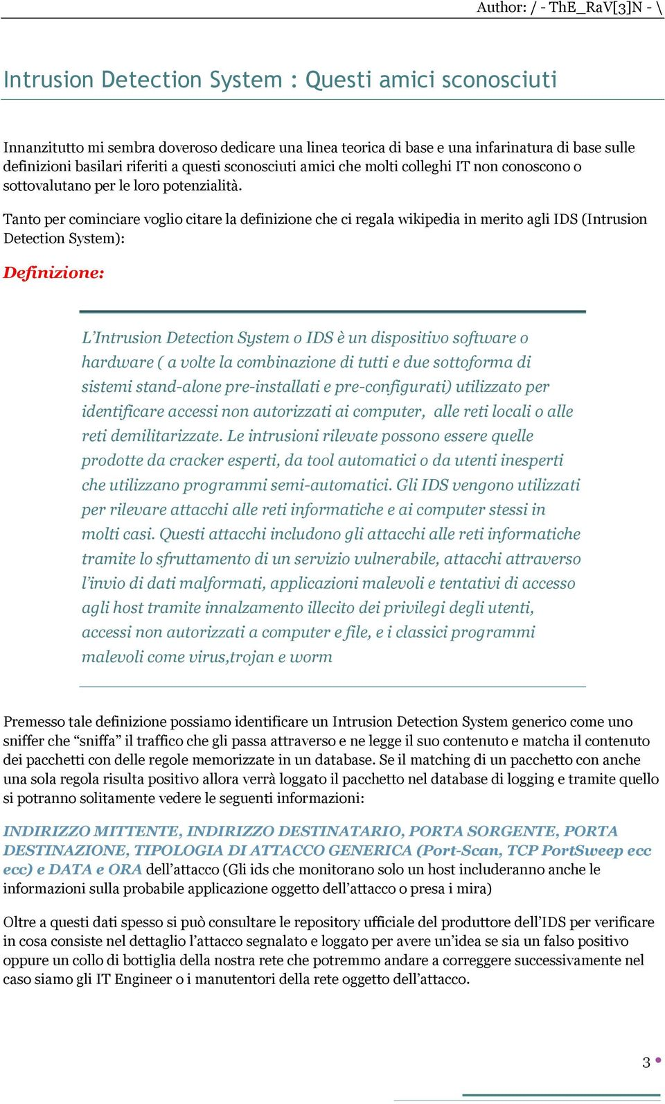 Tanto per cominciare voglio citare la definizione che ci regala wikipedia in merito agli IDS (Intrusion Detection System): Definizione: L Intrusion Detection System o IDS è un dispositivo software o