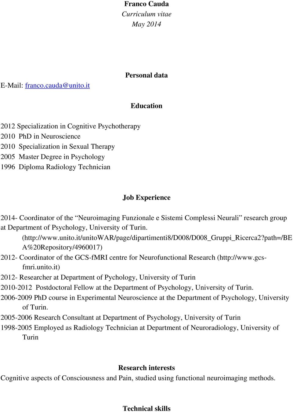 Technician Job Experience 2014- Coordinator of the Neuroimaging Funzionale e Sistemi Complessi Neurali research group at Department of Psychology, University of Turin. (http://www.unito.