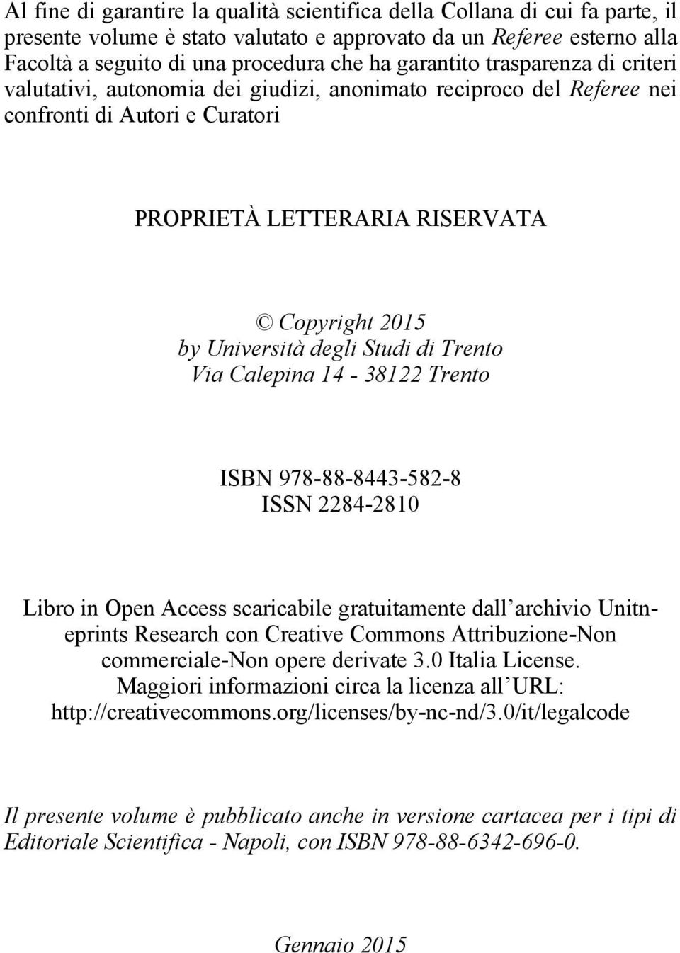 degli Studi di Trento Via Calepina 14-38122 Trento ISBN 978-88-8443-582-8 ISSN 2284-2810 Libro in Open Access scaricabile gratuitamente dall archivio Unitneprints Research con Creative Commons