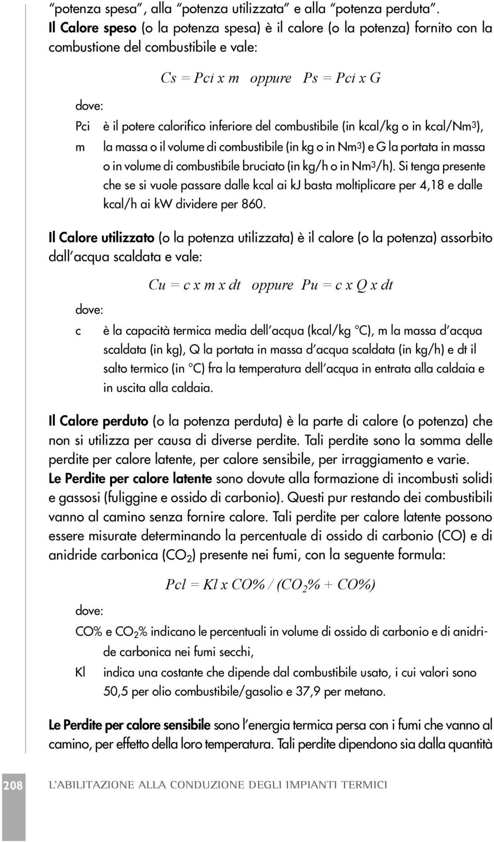 combustibile (in kcal/kg o in kcal/nm 3 ), m la massa o il volume di combustibile (in kg o in Nm 3 ) e G la portata in massa o in volume di combustibile bruciato (in kg/h o in Nm 3 /h).