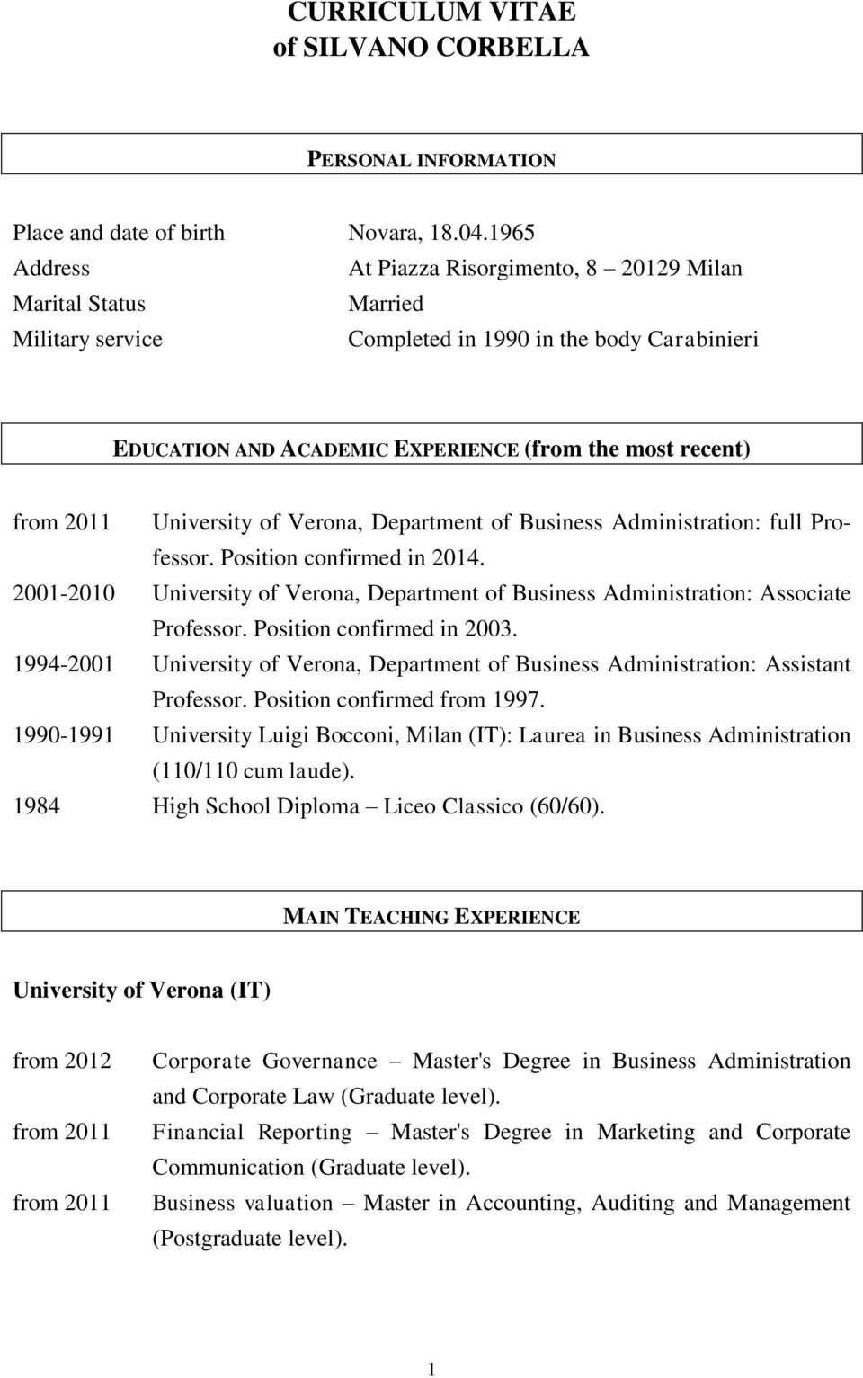University of Verona, Department of Business Administration: full Professor. Position confirmed in 2014. 2001-2010 University of Verona, Department of Business Administration: Associate Professor.