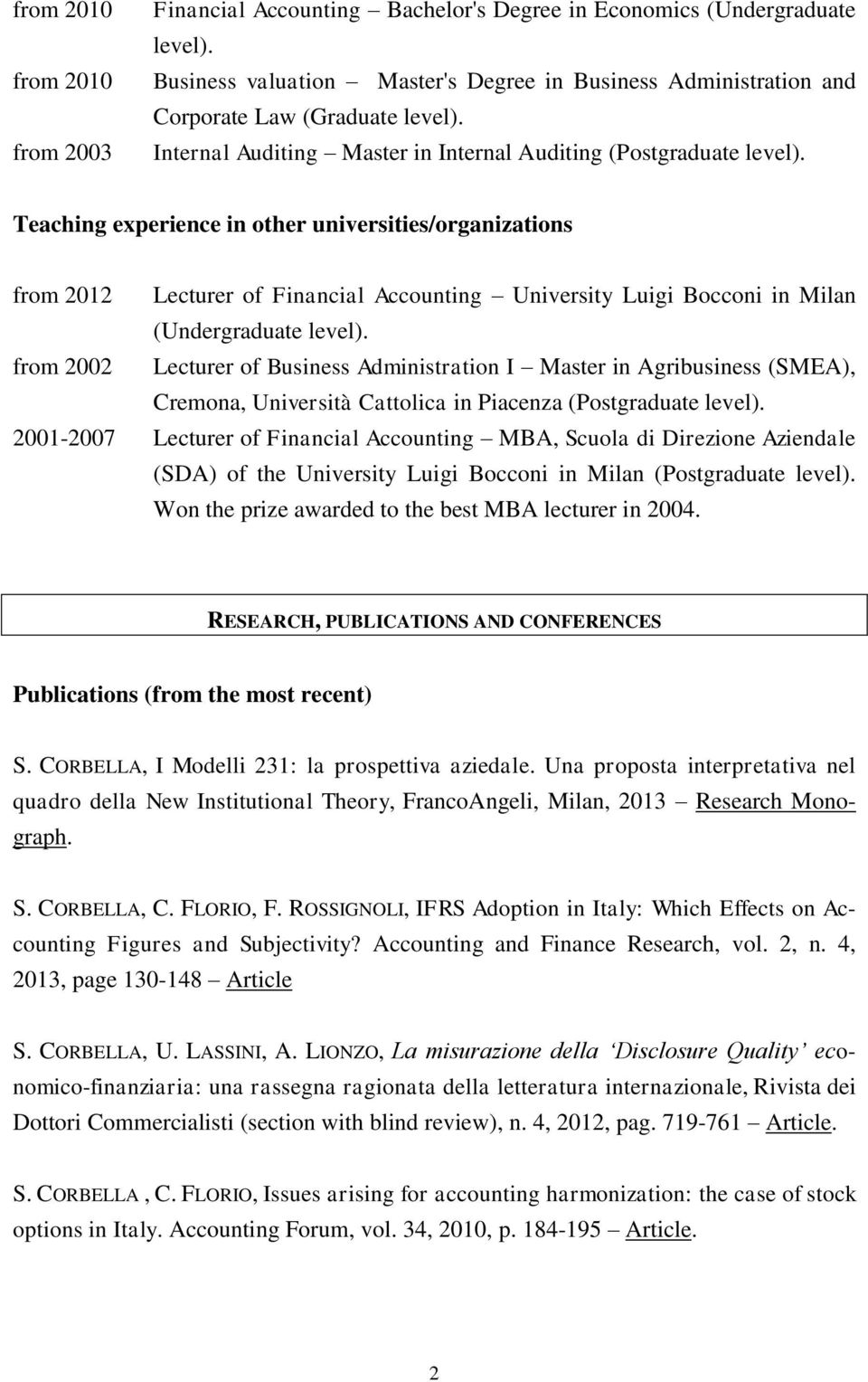 Teaching experience in other universities/organizations from 2012 Lecturer of Financial Accounting University Luigi Bocconi in Milan (Undergraduate level).