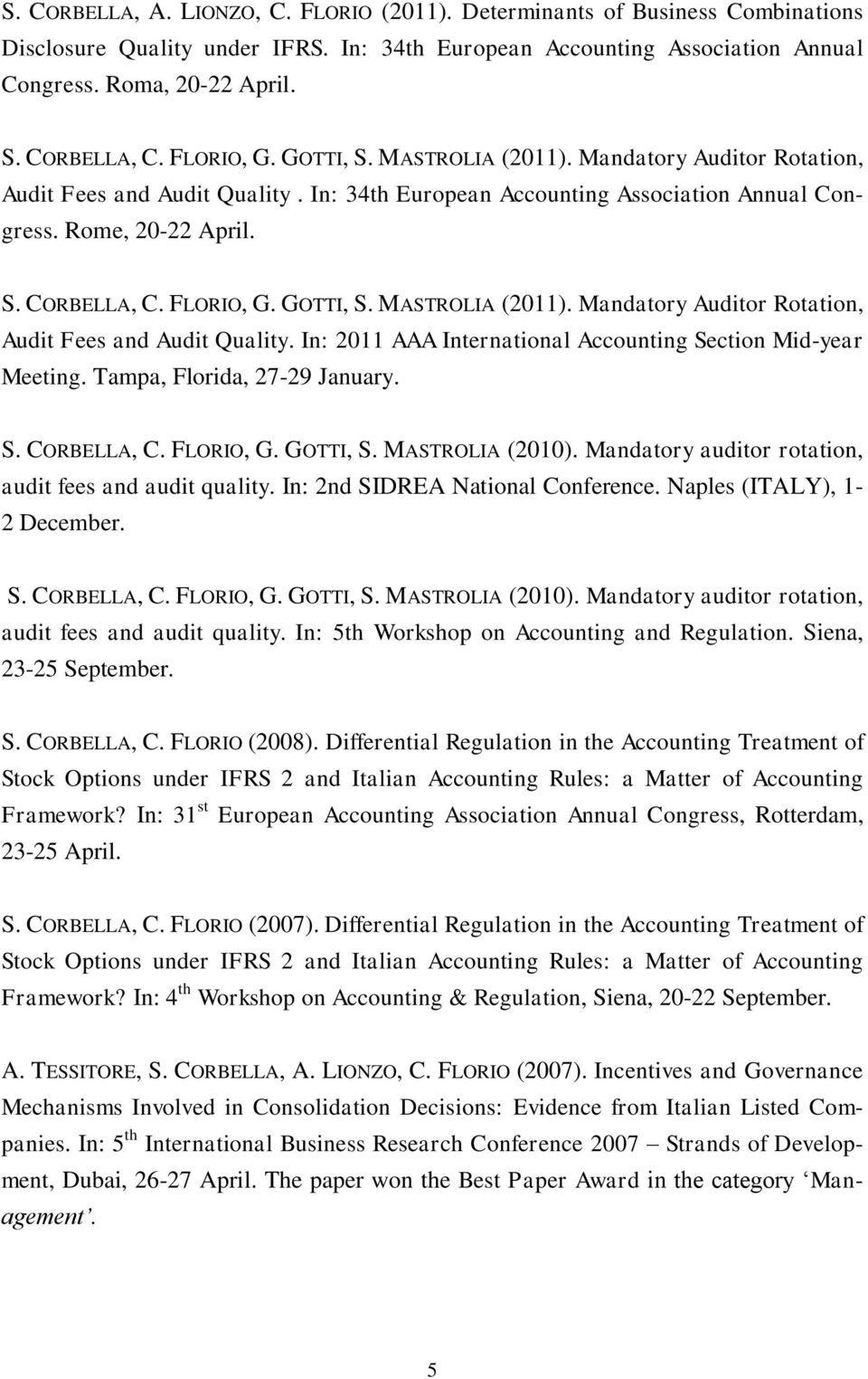 FLORIO, G. GOTTI, S. MASTROLIA (2011). Mandatory Auditor Rotation, Audit Fees and Audit Quality. In: 2011 AAA International Accounting Section Mid-year Meeting. Tampa, Florida, 27-29 January. S. CORBELLA, C.