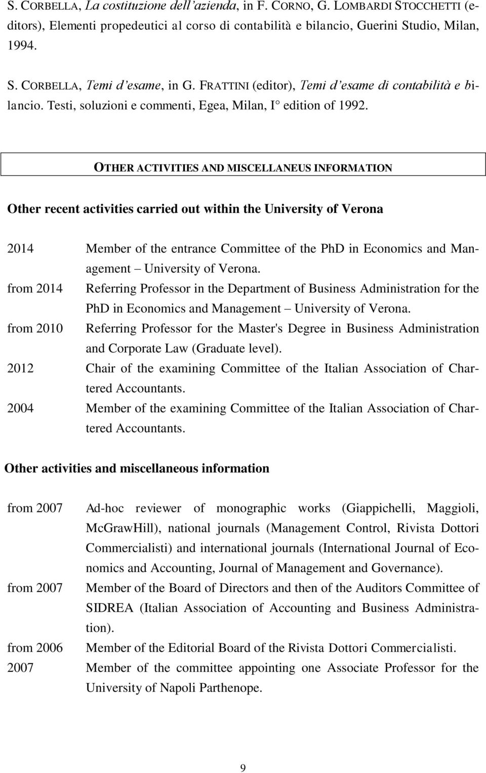 OTHER ACTIVITIES AND MISCELLANEUS INFORMATION Other recent activities carried out within the University of Verona 2014 Member of the entrance Committee of the PhD in Economics and Management