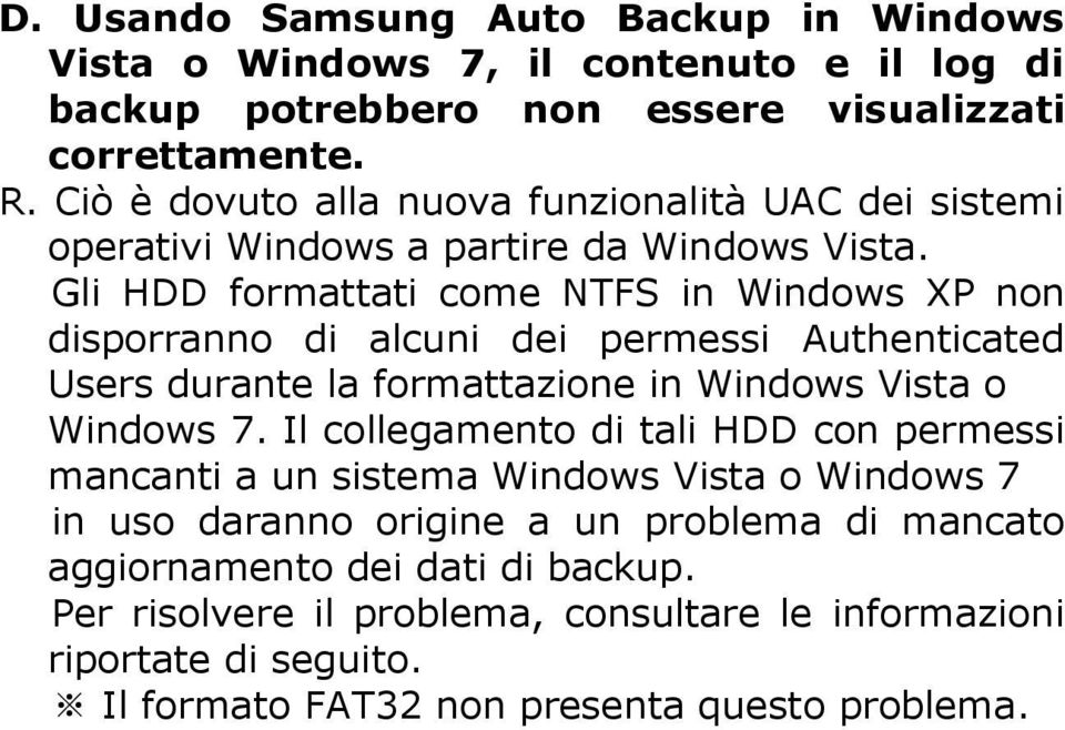 Gli HDD formattati come NTFS in Windows XP non disporranno di alcuni dei permessi Authenticated Users durante la formattazione in Windows Vista o Windows 7.