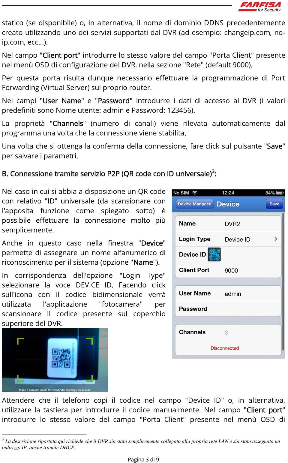 "Nei campi ""User Name"" e ""Password Password"" introdurre i dati di accesso al DVR (i valori predefiniti sono Nome utente: admin e Password: 123456)."