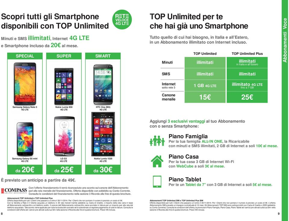 TOP Unlimited TOP Unlimited Plus Minuti illimitati illimitati in Italia e all Estero Abbonamenti VOCE Voce SMS illimitati illimitati 1 GB illimitato fino a 7 GB mensile 15 25 Samsung Galaxy Note 3