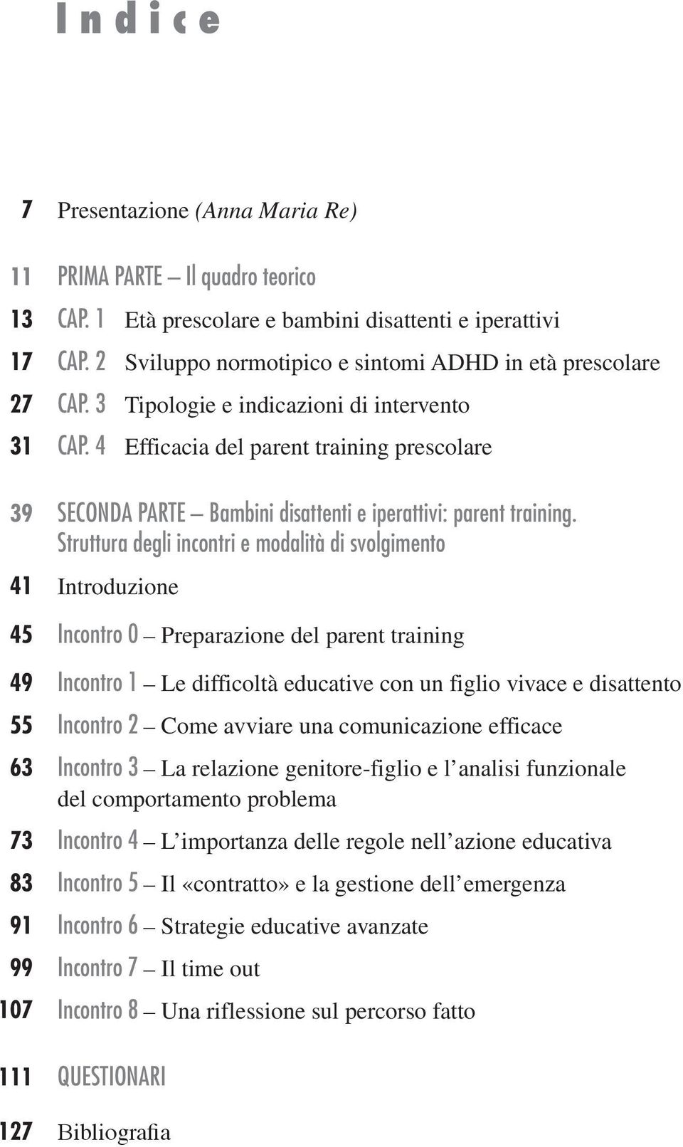 4 Efficacia del parent training prescolare 39 SECONDA PARTE Bambini disattenti e iperattivi: parent training.