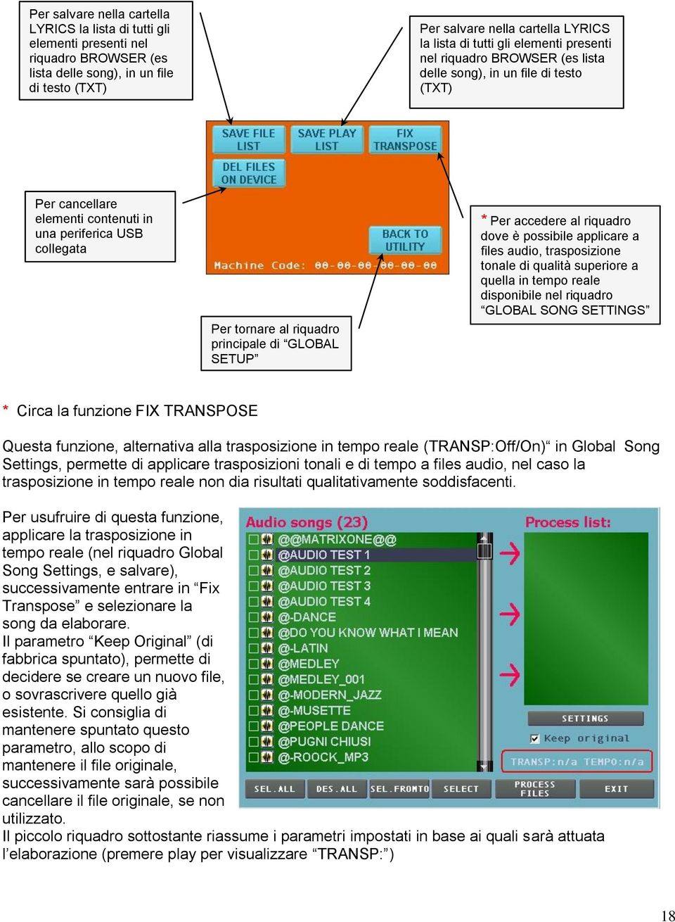 SETUP * Per accedere al riquadro dove è possibile applicare a files audio, trasposizione tonale di qualità superiore a quella in tempo reale disponibile nel riquadro GLOBAL SONG SETTINGS * Circa la