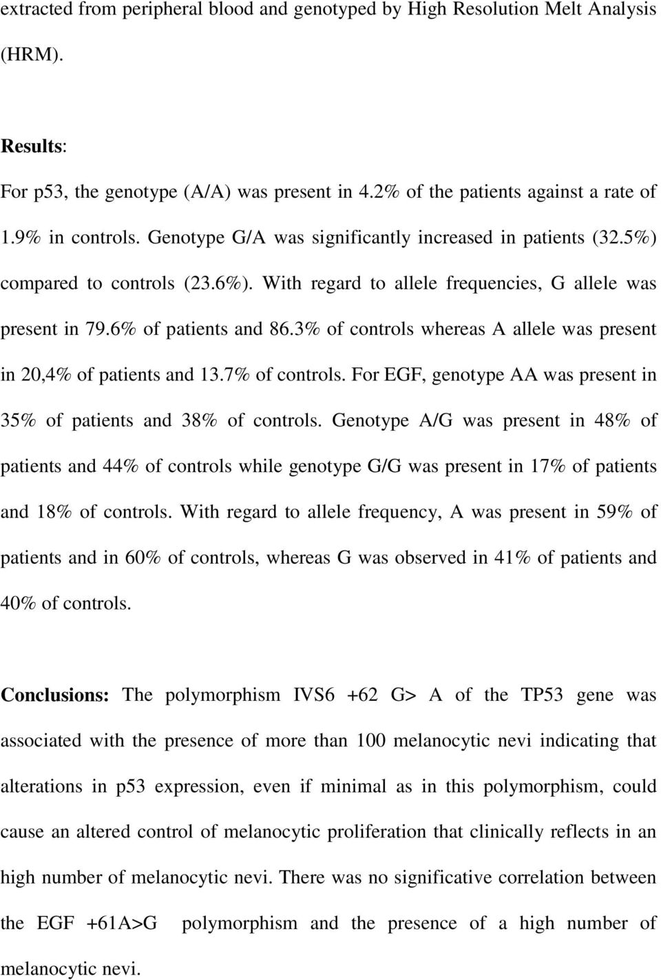 3% of controls whereas A allele was present in 20,4% of patients and 13.7% of controls. For EGF, genotype AA was present in 35% of patients and 38% of controls.