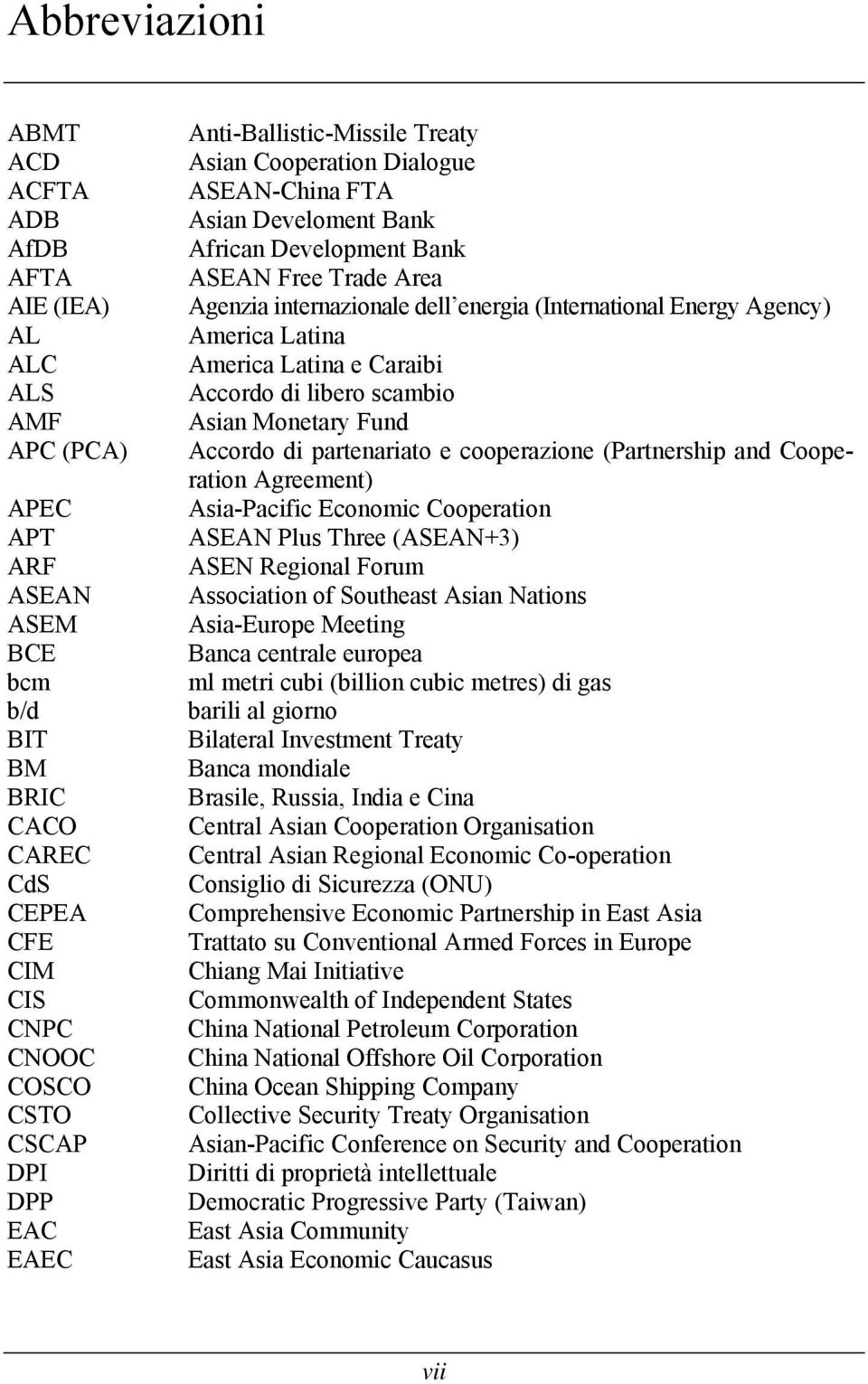 Energy Agency) America Latina America Latina e Caraibi Accordo di libero scambio Asian Monetary Fund Accordo di partenariato e cooperazione (Partnership and Cooperation Agreement) Asia-Pacific