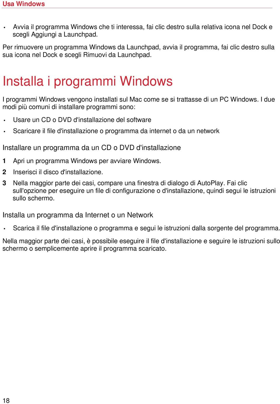 Installa i programmi Windows I programmi Windows vengono installati sul Mac come se si trattasse di un PC Windows.