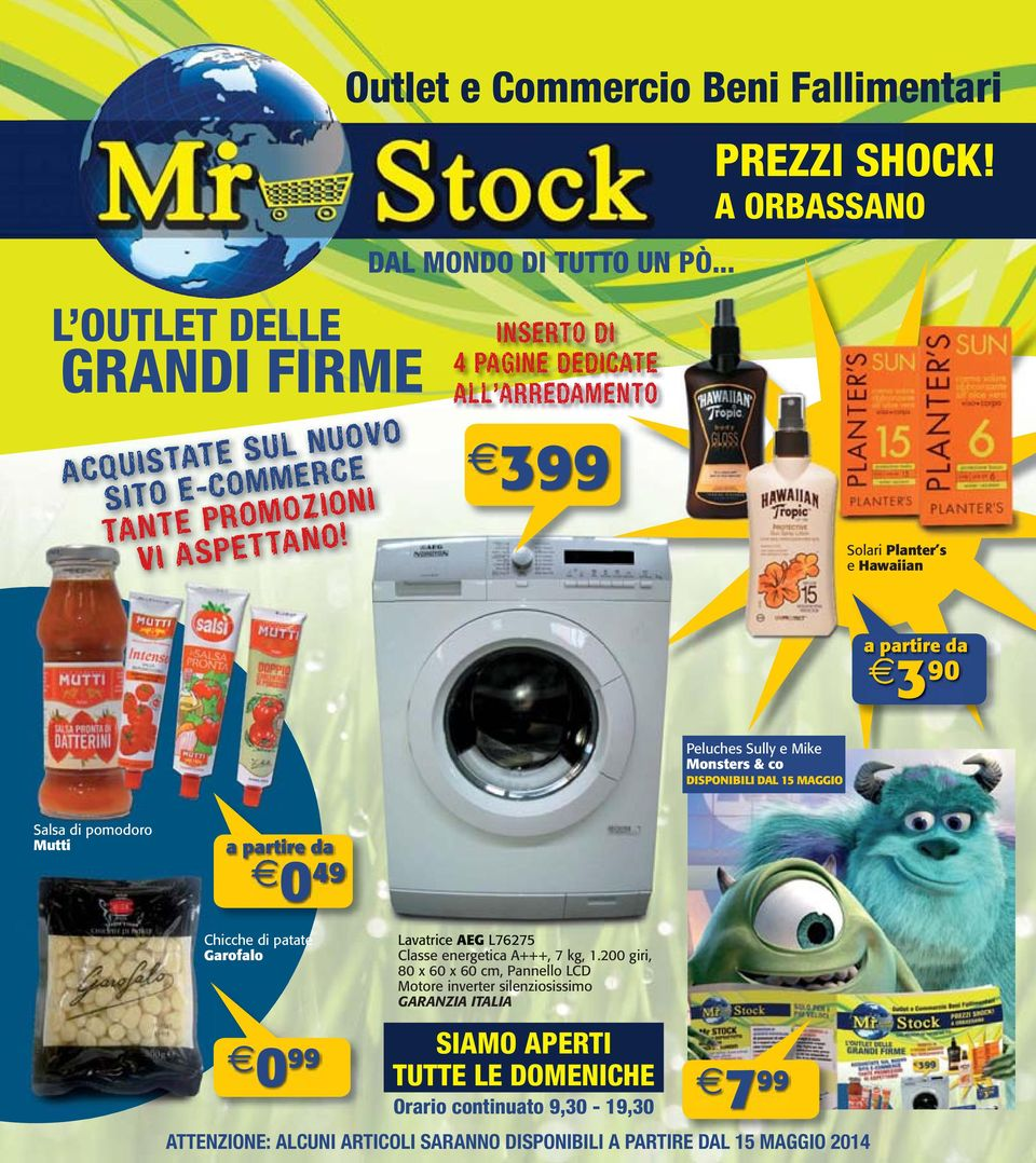 INSERTO DI 4 PAGINE DEDICATE ALL ARREDAMENTO 399 Solari Planter s e Hawaiian 3 90 Peluches Sully e Mike Monsters & co DISPONIBILI DAL 15 MAGGIO Salsa di pomodoro Mutti
