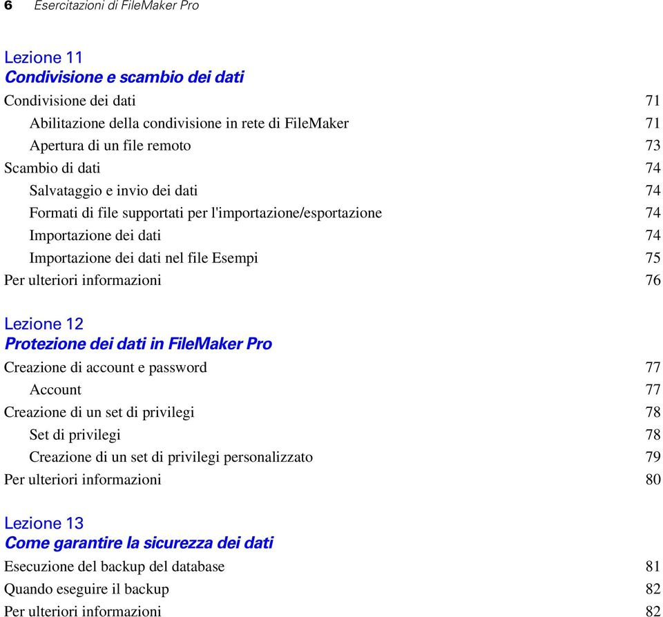 informazioni 76 Lezione 12 Protezione dei dati in FileMaker Pro Creazione di account e password 77 Account 77 Creazione di un set di privilegi 78 Set di privilegi 78 Creazione di un set di