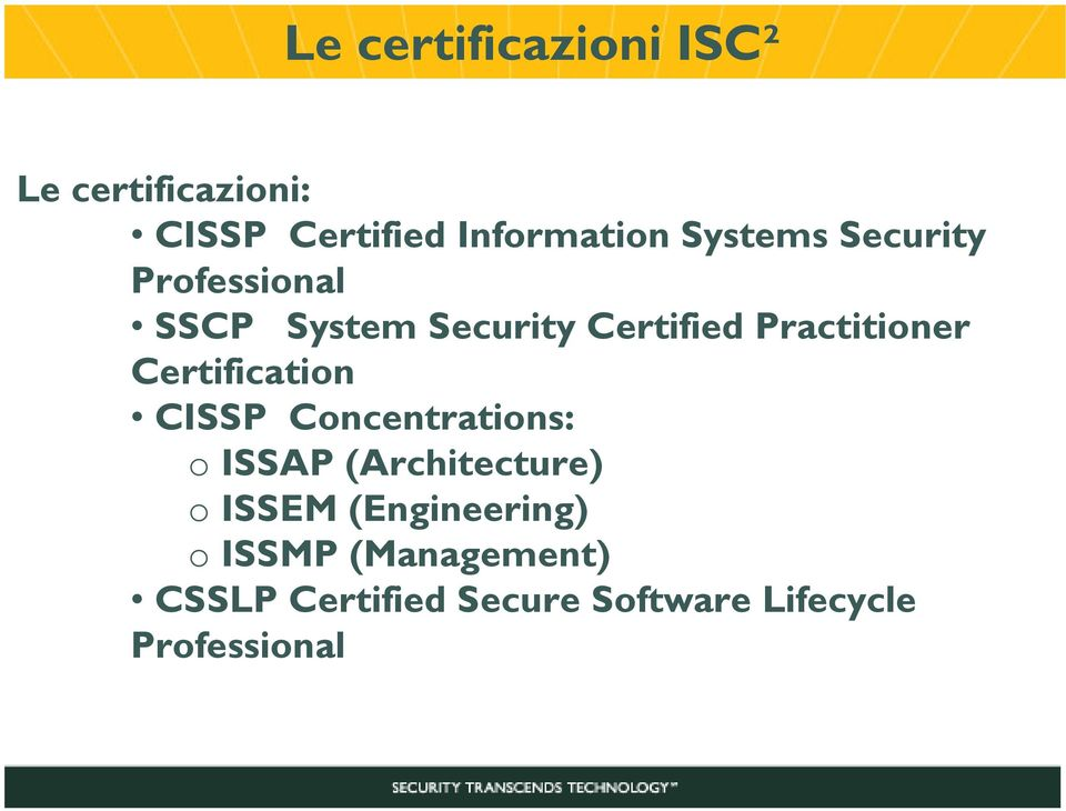 Certification CISSP Concentrations: o ISSAP (Architecture) o ISSEM