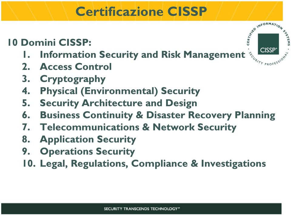 Security Architecture and Design 6. Business Continuity & Disaster Recovery Planning 7.