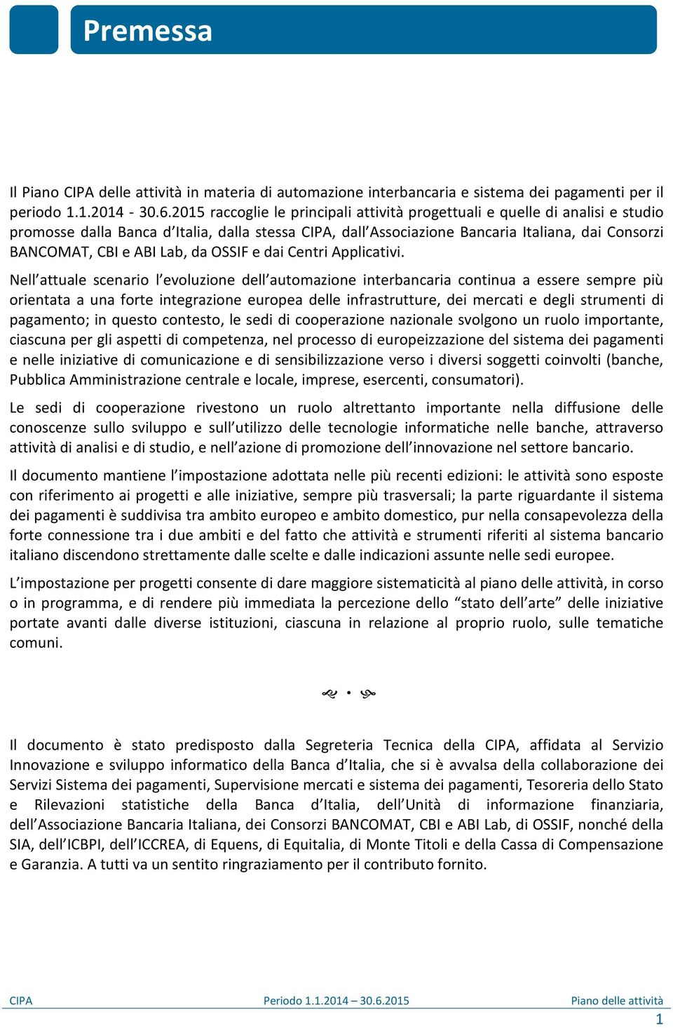Lab, da OSSIF e dai Centri Applicativi.