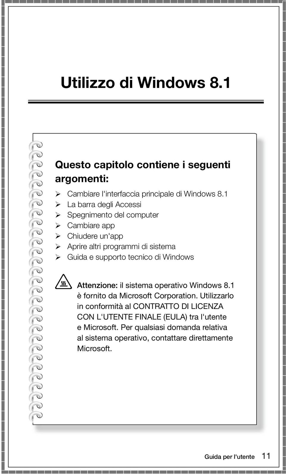 di Windows Attenzione: il sistema operativo Windows 8.1 è fornito da Microsoft Corporation.