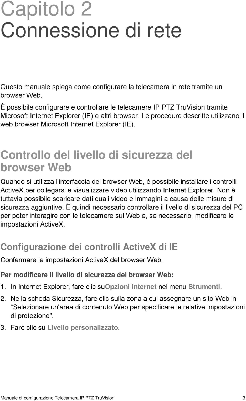 Le procedure descritte utilizzano il web browser Microsoft Internet Explorer (IE).