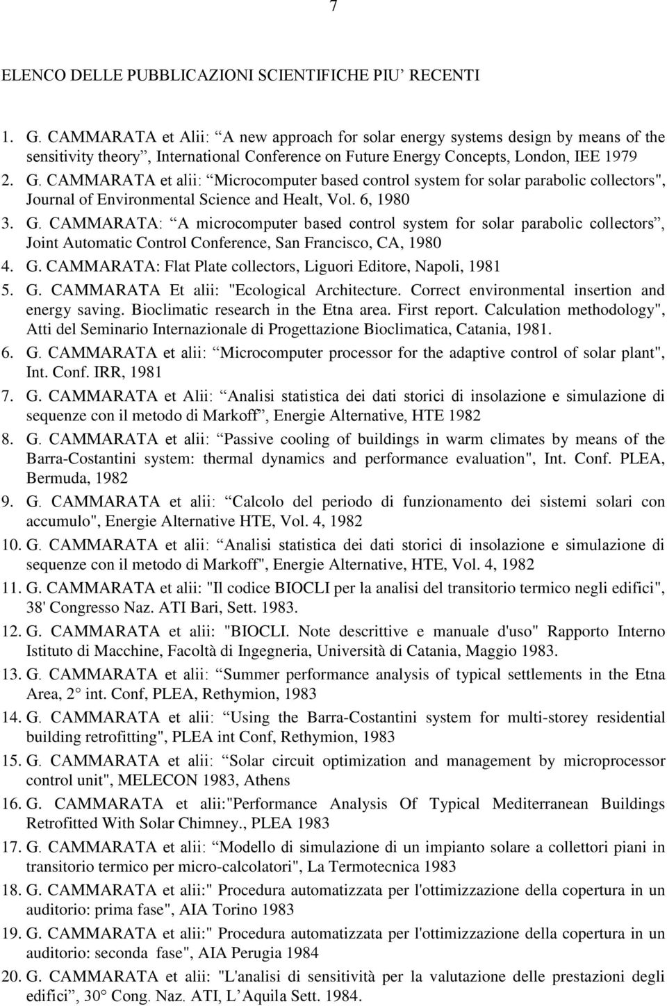 "CAMMARATA et alii: Microcomputer based control system for solar parabolic collectors"", Journal of Environmental Science and Healt, Vol. 6, 1980 3. G."