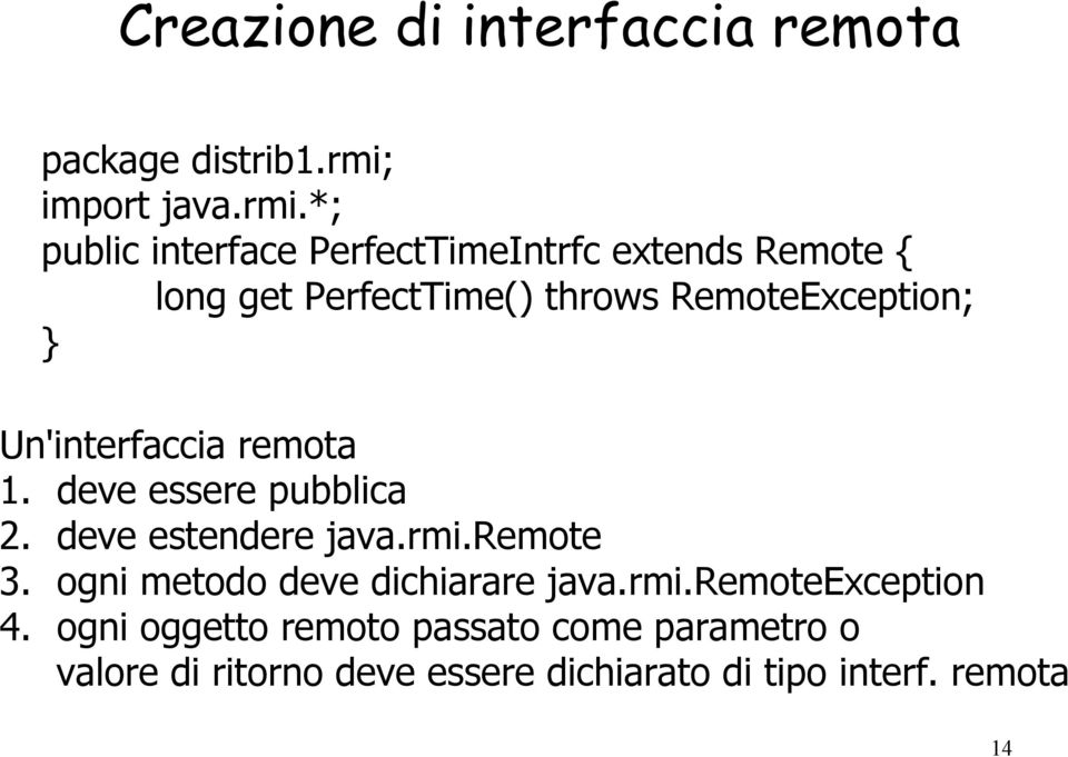 *; public interface PerfectTimeIntrfc extends Remote { long get PerfectTime() throws RemoteException; }