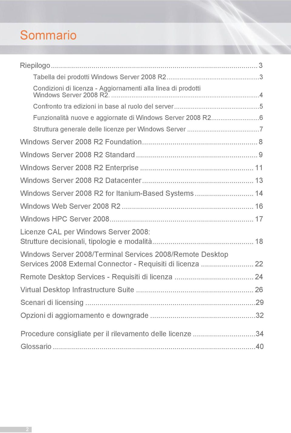 .. 7 Windows Server 2008 R2 Foundation... 8 Windows Server 2008 R2 Standard... 9 Windows Server 2008 R2 Enterprise... 11 Windows Server 2008 R2 Datacenter.