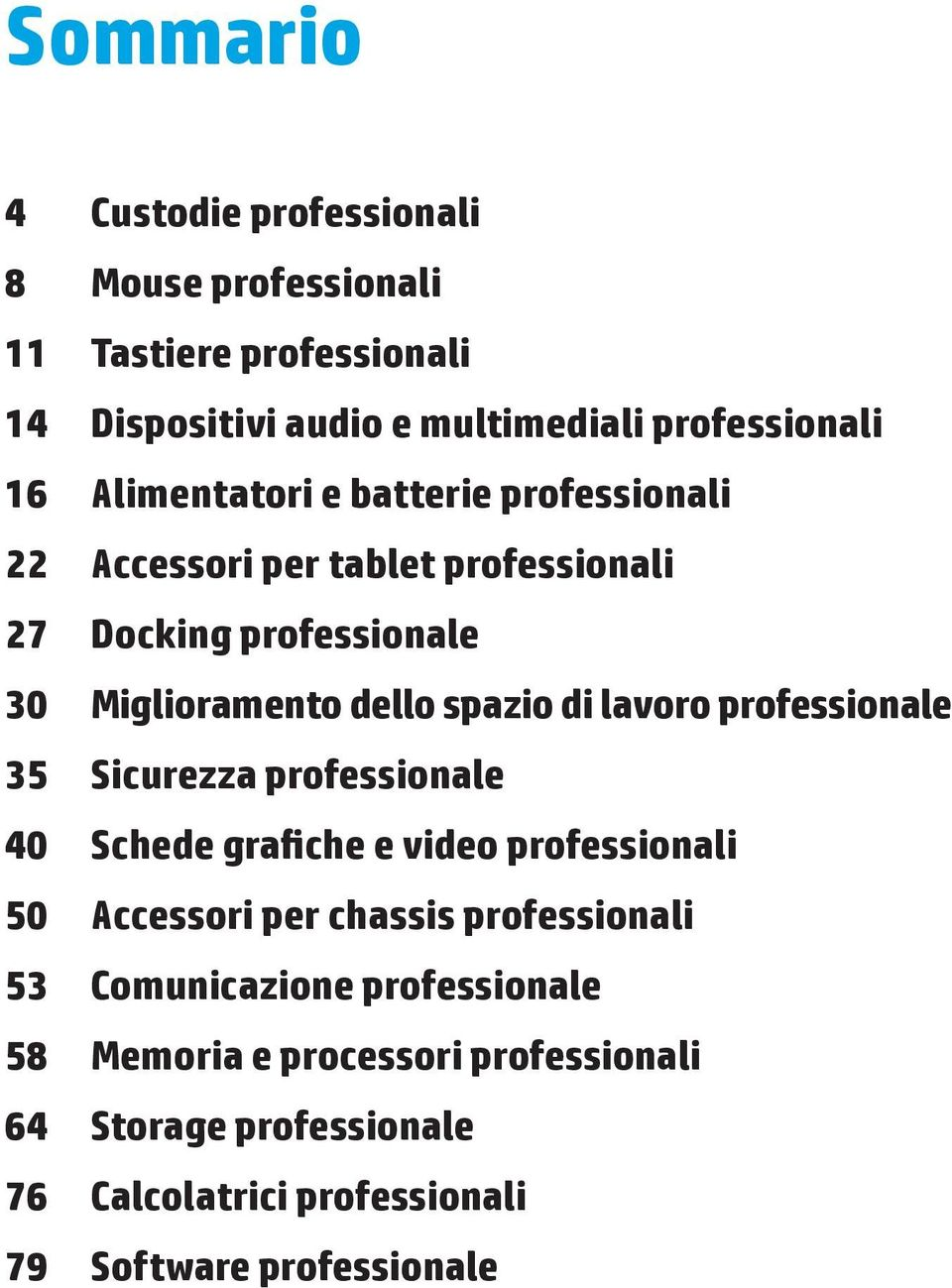 lavoro professionale 35 Sicurezza professionale 40 Schede grafiche e video professionali 50 Accessori per chassis professionali 53