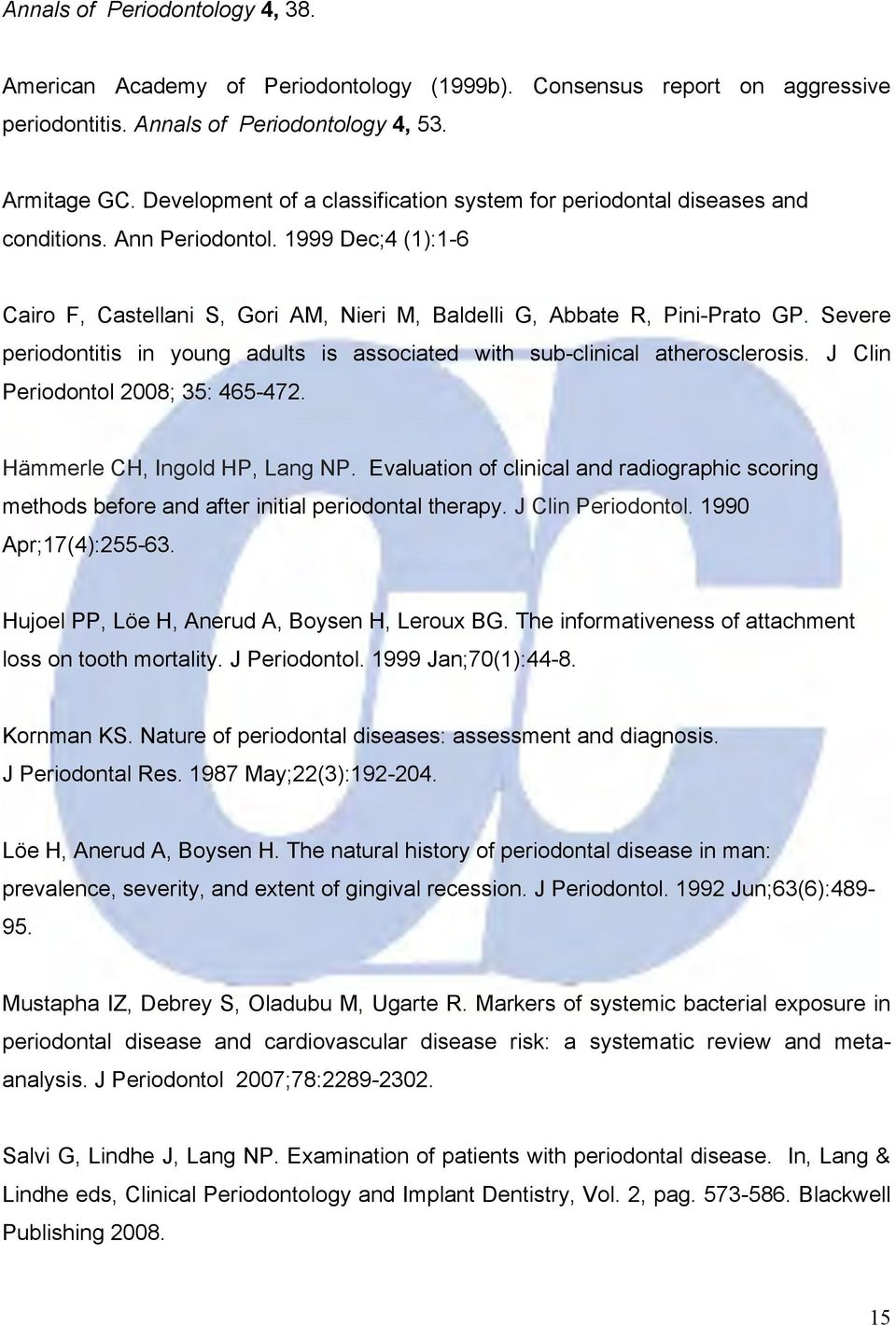 Severe periodontitis in young adults is associated with sub-clinical atherosclerosis. J Clin Periodontol 2008; 35: 465-472. Hämmerle CH, Ingold HP, Lang NP.