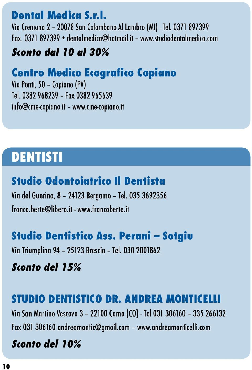 it www.cme-copiano.it DENTISTI Studio Odontoiatrico Il Dentista Via del Guerino, 8 24123 Bergamo Tel. 035 3692356 franco.berte@libero.it - www.francoberte.it Studio Dentistico Ass.