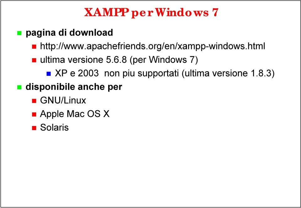 6.8 (per Windows 7) XP e 2003 non piu supportati (ultima